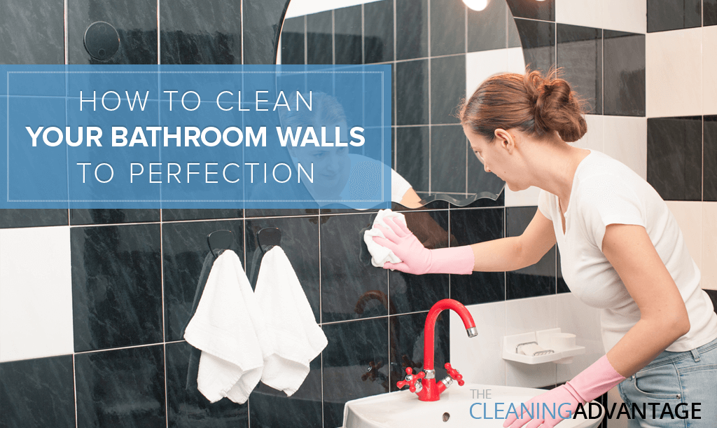 How To Clean Your Bathroom Walls The Cleaning Advantage - What to use to clean bathroom walls