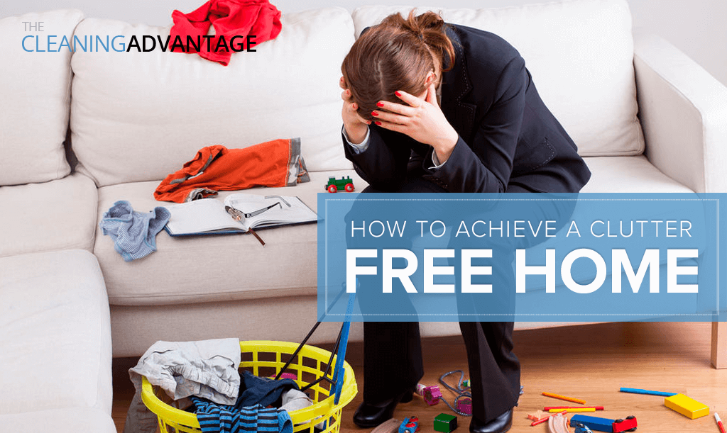 Ways to Keep a Clutter-Free Home from The Cleaning Advantage