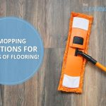 4 Mopping Solutions for 6 Types of Flooring!